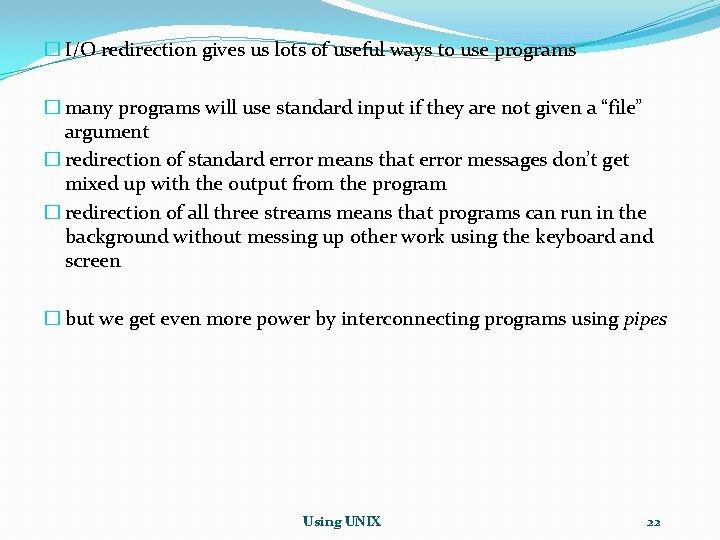 � I/O redirection gives us lots of useful ways to use programs � many