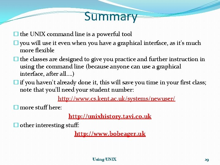 Summary � the UNIX command line is a powerful tool � you will use