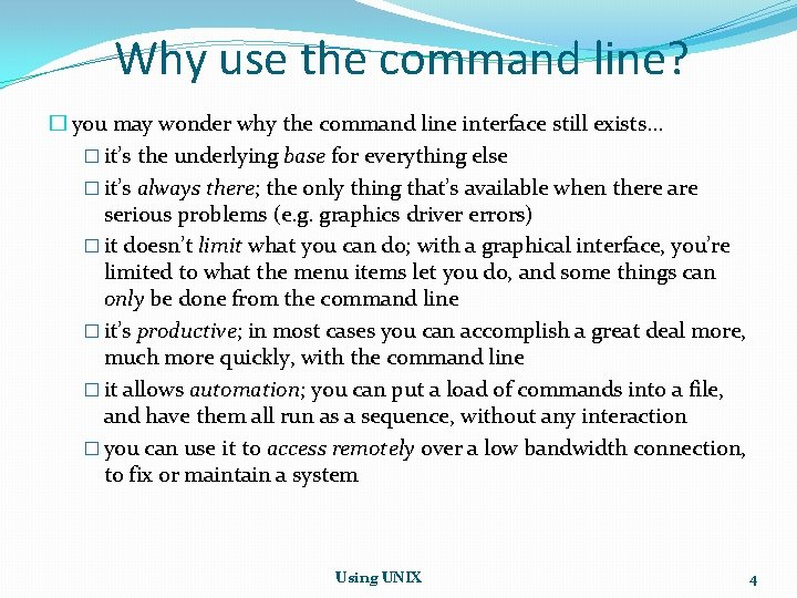 Why use the command line? � you may wonder why the command line interface