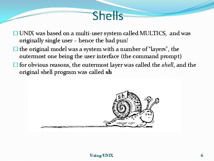 Shells � UNIX was based on a multi-user system called MULTICS, and was originally
