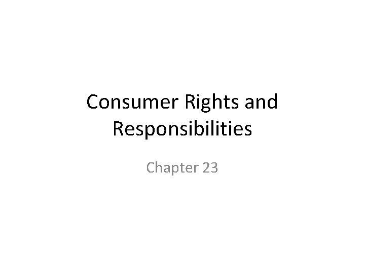 Consumer Rights and Responsibilities Chapter 23