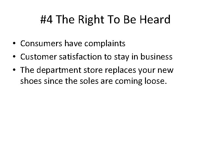 #4 The Right To Be Heard • Consumers have complaints • Customer satisfaction to