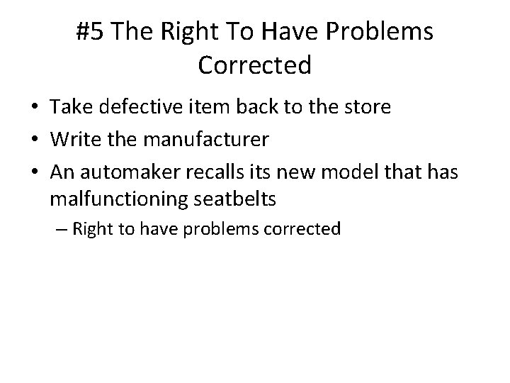 #5 The Right To Have Problems Corrected • Take defective item back to the