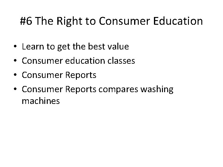 #6 The Right to Consumer Education • • Learn to get the best value