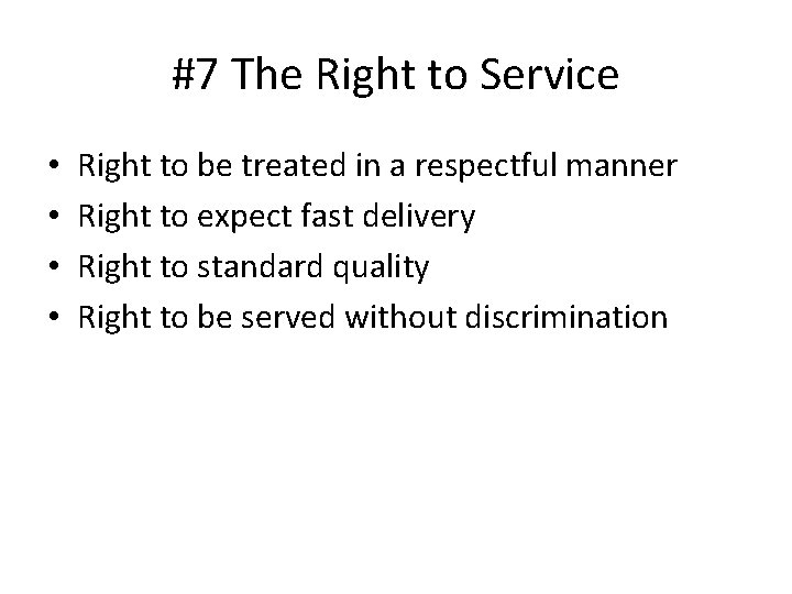 #7 The Right to Service • • Right to be treated in a respectful