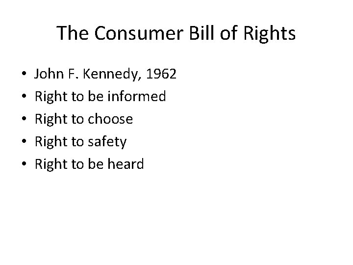 The Consumer Bill of Rights • • • John F. Kennedy, 1962 Right to