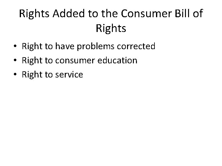 Rights Added to the Consumer Bill of Rights • Right to have problems corrected