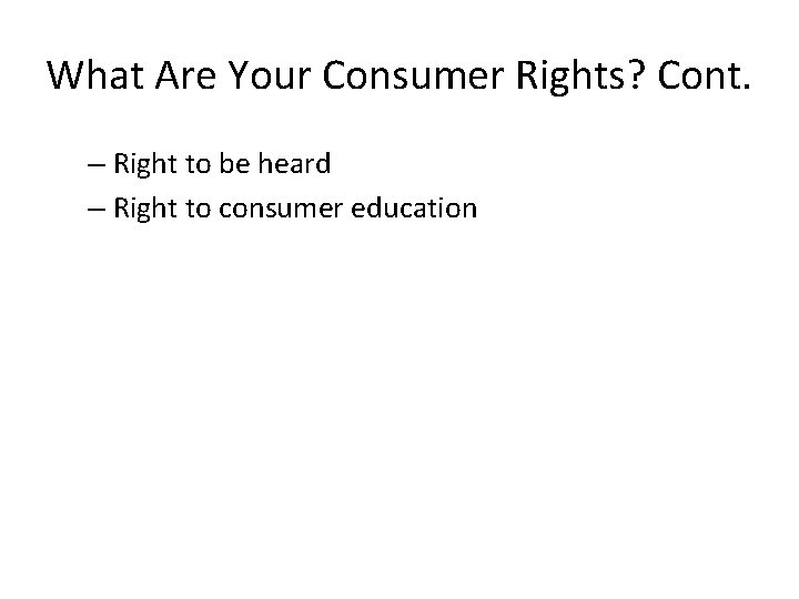 What Are Your Consumer Rights? Cont. – Right to be heard – Right to