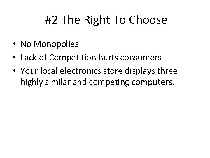#2 The Right To Choose • No Monopolies • Lack of Competition hurts consumers