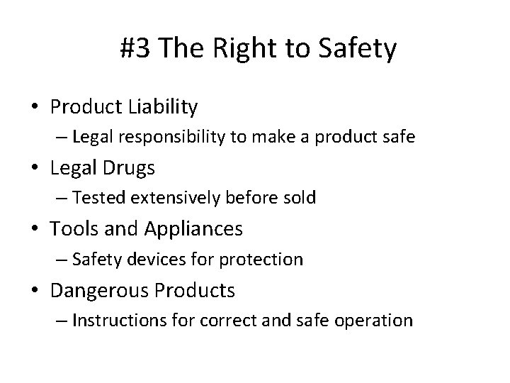 #3 The Right to Safety • Product Liability – Legal responsibility to make a