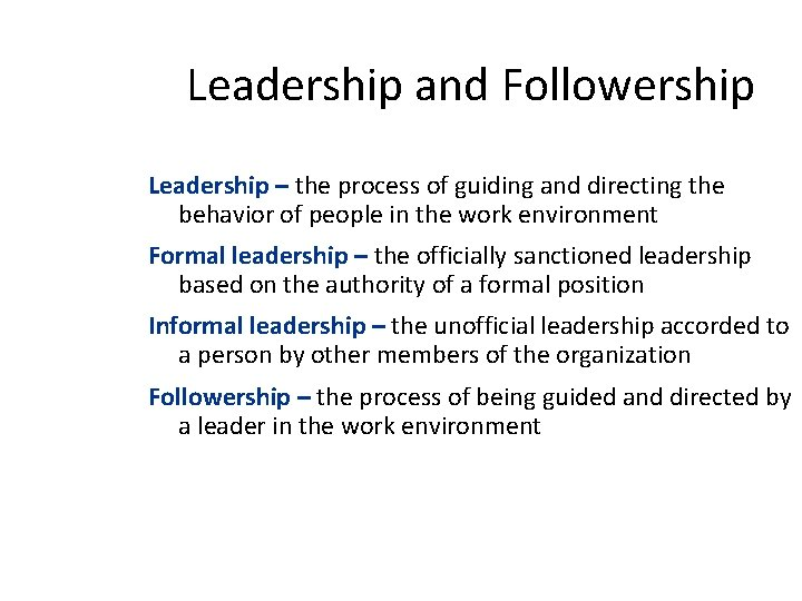 Leadership and Followership Leadership – the process of guiding and directing the behavior of