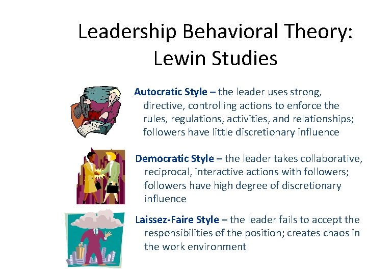 Leadership Behavioral Theory: Lewin Studies Autocratic Style – the leader uses strong, directive, controlling