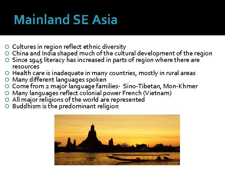 Mainland SE Asia Cultures in region reflect ethnic diversity China and India shaped much