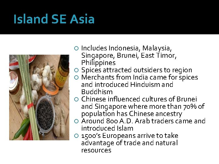 Island SE Asia Includes Indonesia, Malaysia, Singapore, Brunei, East Timor, Philippines Spices attracted outsiders