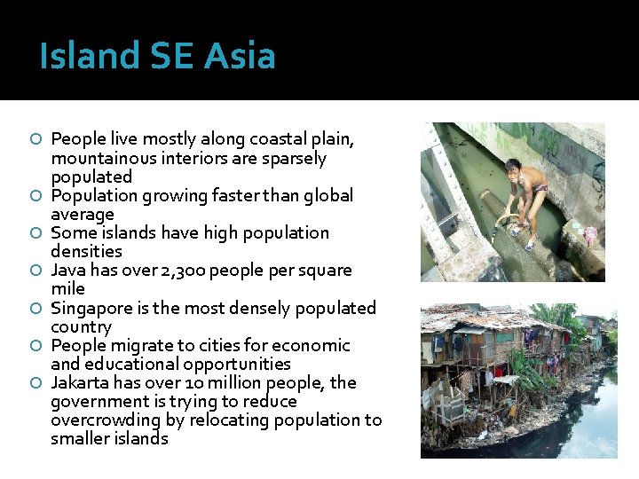 Island SE Asia People live mostly along coastal plain, mountainous interiors are sparsely populated