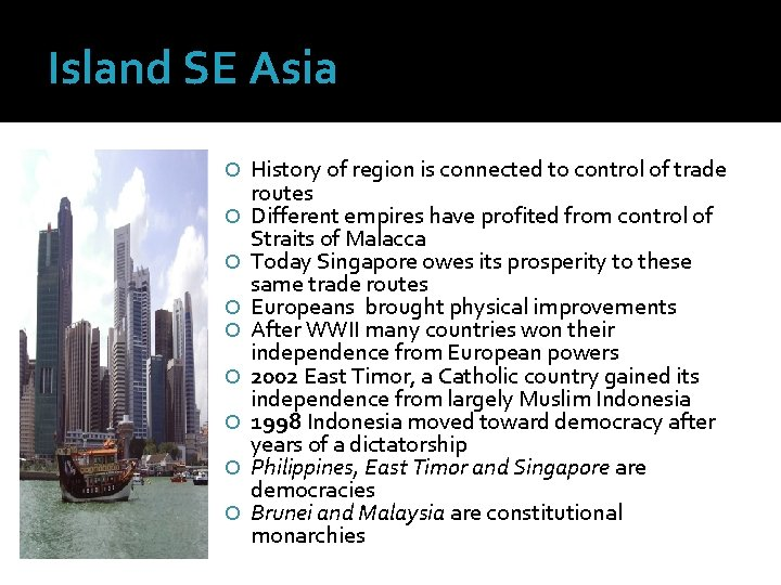 Island SE Asia History of region is connected to control of trade routes Different
