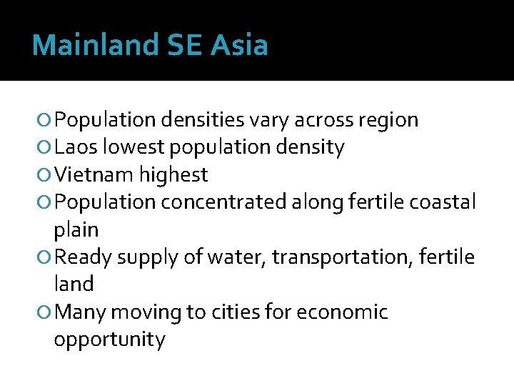 Mainland SE Asia Population densities vary across region Laos lowest population density Vietnam highest