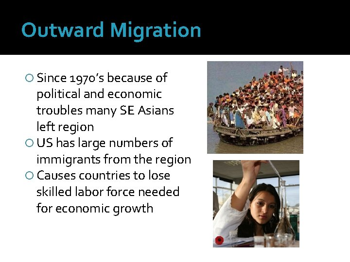 Outward Migration Since 1970's because of political and economic troubles many SE Asians left