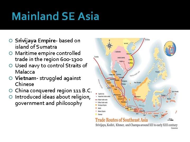 Mainland SE Asia Srivijaya Empire- based on island of Sumatra Maritime empire controlled trade
