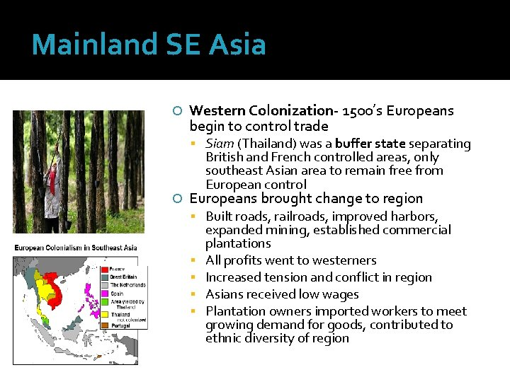Mainland SE Asia Western Colonization- 1500's Europeans begin to control trade Siam (Thailand) was