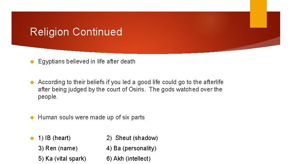 Religion Continued Egyptians believed in life after death According to their beliefs if you