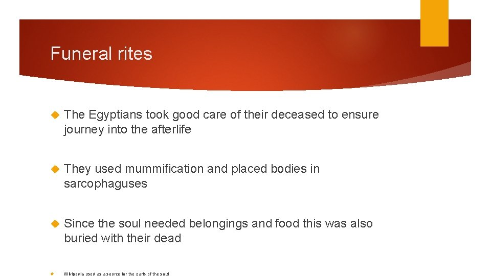 Funeral rites The Egyptians took good care of their deceased to ensure journey into