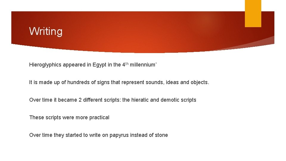 Writing Hieroglyphics appeared in Egypt in the 4 th millennium' It is made up