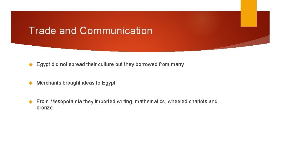 Trade and Communication Egypt did not spread their culture but they borrowed from many