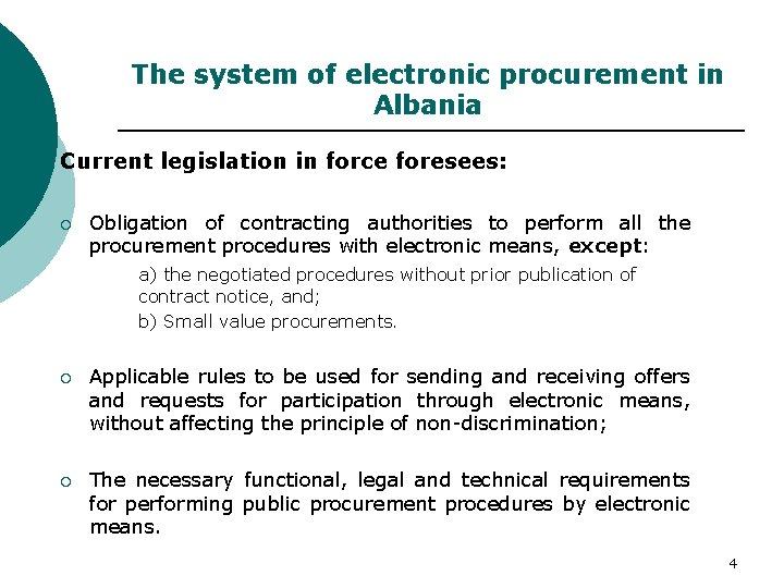 The system of electronic procurement in Albania Current legislation in force foresees: ¡ Obligation