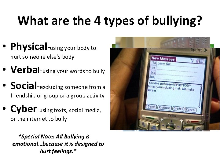 What are the 4 types of bullying? • Physical-using your body to hurt someone