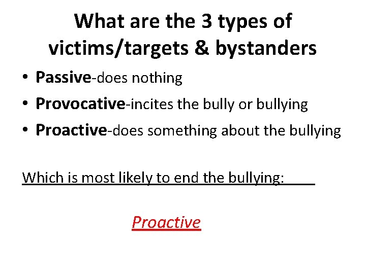What are the 3 types of victims/targets & bystanders • Passive-does nothing • Provocative-incites