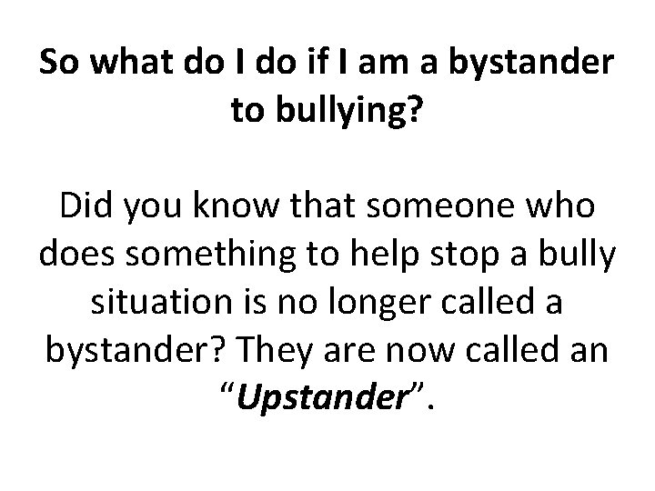 So what do I do if I am a bystander to bullying? Did you