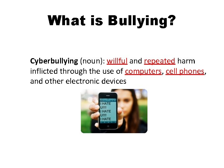 What is Bullying? Cyberbullying (noun): willful and repeated harm inflicted through the use of