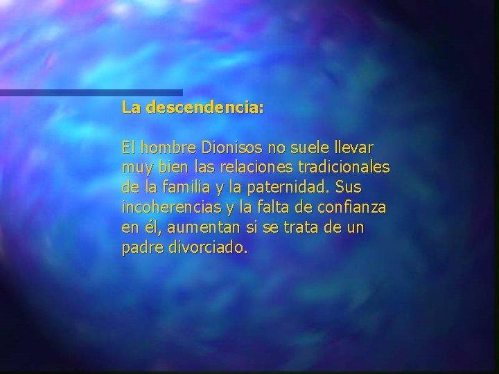La descendencia: El hombre Dionisos no suele llevar muy bien las relaciones tradicionales de