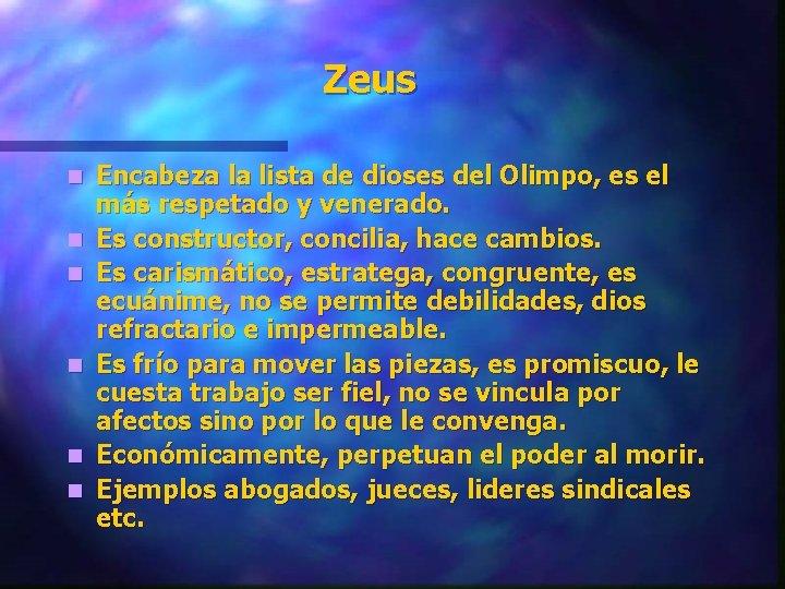 Zeus n n n Encabeza la lista de dioses del Olimpo, es el más