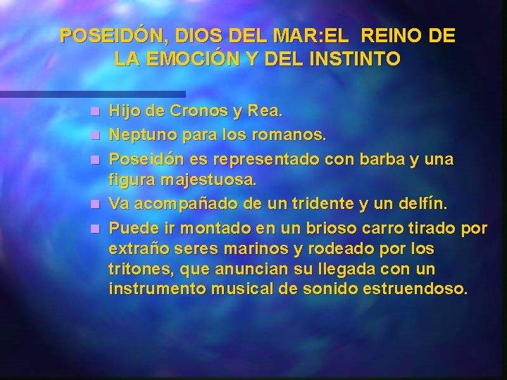 POSEIDÓN, DIOS DEL MAR: EL REINO DE LA EMOCIÓN Y DEL INSTINTO n n