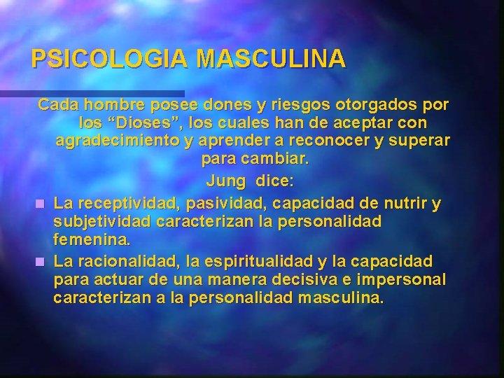 """PSICOLOGIA MASCULINA Cada hombre posee dones y riesgos otorgados por los """"Dioses"""", los cuales"""