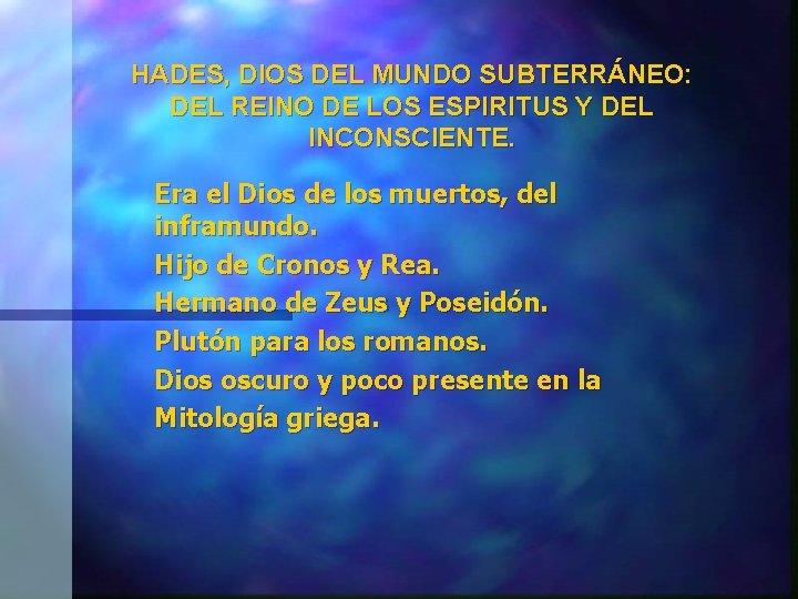 HADES, DIOS DEL MUNDO SUBTERRÁNEO: DEL REINO DE LOS ESPIRITUS Y DEL INCONSCIENTE. Era