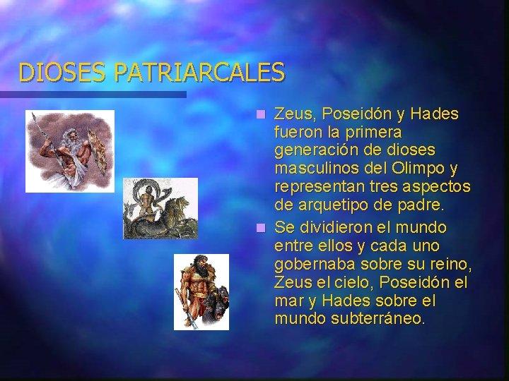 DIOSES PATRIARCALES Zeus, Poseidón y Hades fueron la primera generación de dioses masculinos del