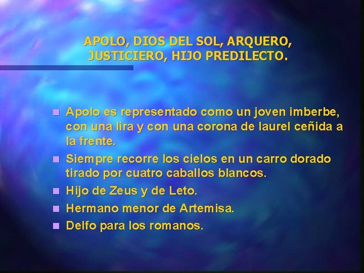 APOLO, DIOS DEL SOL, ARQUERO, JUSTICIERO, HIJO PREDILECTO. n n n Apolo es representado