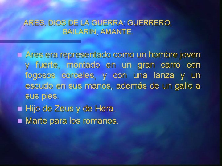 ARES, DIOS DE LA GUERRA: GUERRERO, BAILARIN, AMANTE. Ares era representado como un hombre