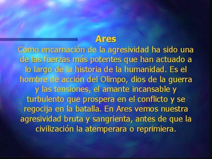 Ares Como encarnación de la agresividad ha sido una de las fuerzas más potentes