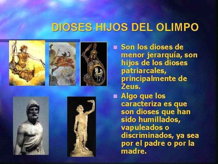 DIOSES HIJOS DEL OLIMPO Son los dioses de menor jerarquía, son hijos de los