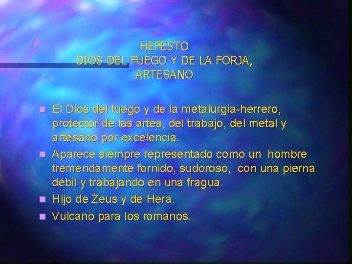 HEFESTO DIOS DEL FUEGO Y DE LA FORJA, ARTESANO n n El Dios del