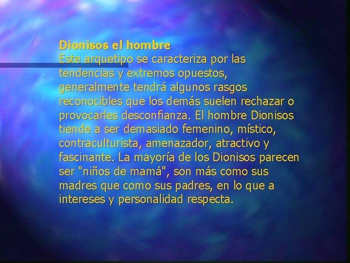 Dionisos el hombre Este arquetipo se caracteriza por las tendencias y extremos opuestos, generalmente