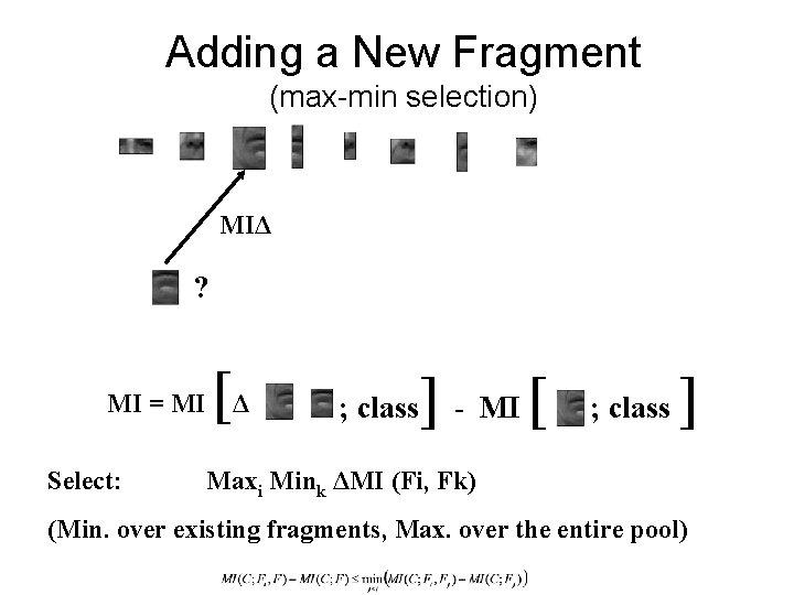 Adding a New Fragment (max-min selection) MIΔ ? MI = MI Select: [Δ ;