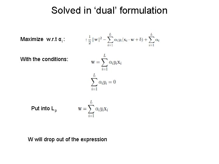 Solved in 'dual' formulation Maximize w. r. t αi : With the conditions: Put