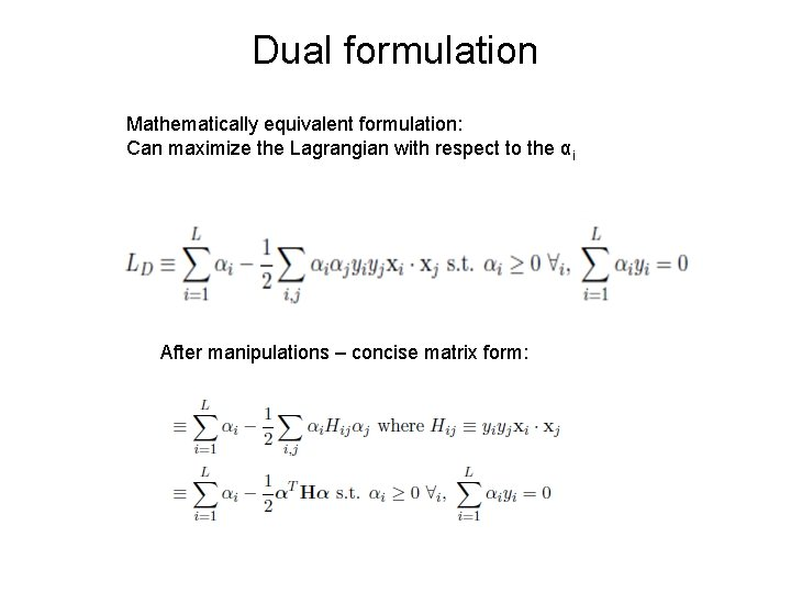 Dual formulation Mathematically equivalent formulation: Can maximize the Lagrangian with respect to the αi
