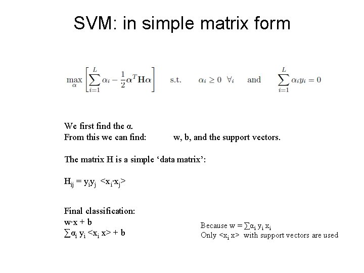 SVM: in simple matrix form We first find the α. From this we can