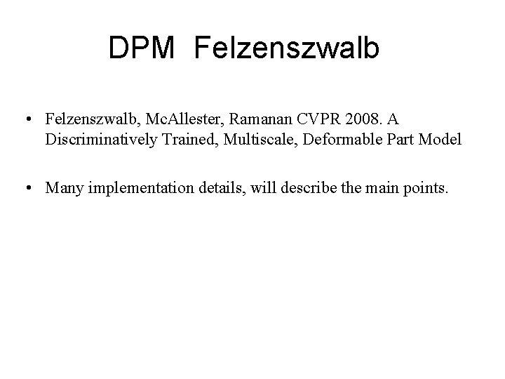 DPM Felzenszwalb • Felzenszwalb, Mc. Allester, Ramanan CVPR 2008. A Discriminatively Trained, Multiscale, Deformable